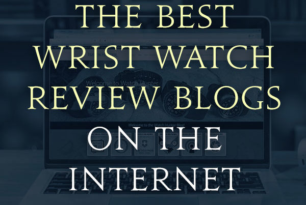 Guide that lists the best wrist watch review blogs and horology sites on the web!
